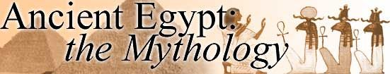 Ancient Egypt: the Mythology