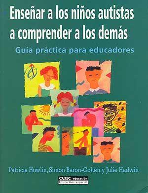 """""""ENSEÑAR A LOS NIÑOS AUTISTAS A COMPRENDER A LOS DEMÁS"""" - Guía práctica para educadores."""