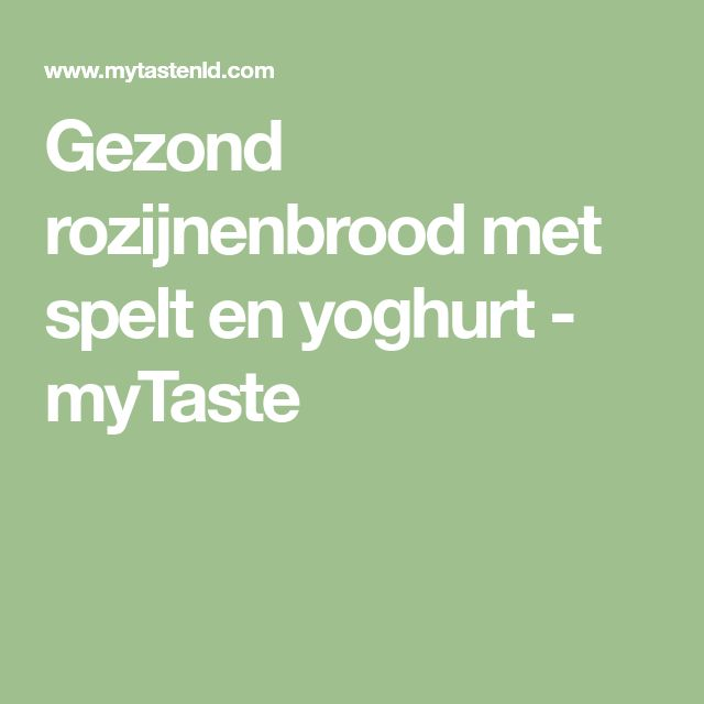 Gezond rozijnenbrood met spelt en yoghurt - myTaste