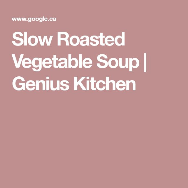 Slow Roasted Vegetable Soup | Genius Kitchen