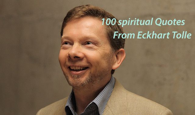 100 spiritual quotes from Eckhart Tolle selected from The Power of Now, Stillness Speaks, A New Earth and more!