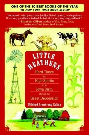 Little Heathens-loved: Worth Reading, Great Depression, Mildred Armstrong, Iowa Farm, Armstrong Kalish, Books Worth, Farms, Hard Times