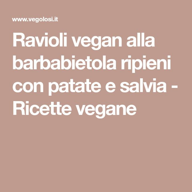 Ravioli vegan alla barbabietola ripieni con patate e salvia - Ricette vegane