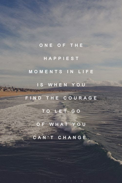 Positive Quotes For Life: Letting go of what we can't change takes courage