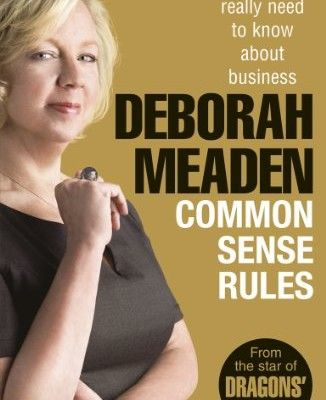 By #DragonsDen Deborah Meaden: Common Sense Rules - What you really need to know about #business #bizitalk
