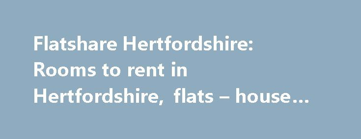 Flatshare Hertfordshire: Rooms to rent in Hertfordshire, flats – house shares #appliance #rental http://remmont.com/flatshare-hertfordshire-rooms-to-rent-in-hertfordshire-flats-house-shares-appliance-rental/  #flat rent uk # Hertfordshire Flatshare, houseshare, rooms to rent, flats & houses to let 30 wanted ► Double room to let in Broxbourne: High Rd, EN10 High Road, Broxbourne, EN10 – 9 miles east Hi, I have a double room available in 3 bedrooms house with 1 bathroom and a garden. The room…