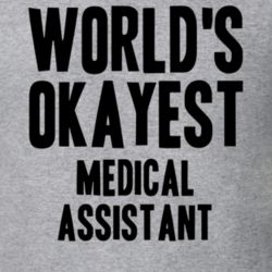 Worlds Okayest Medical Assistant Job T Shirt