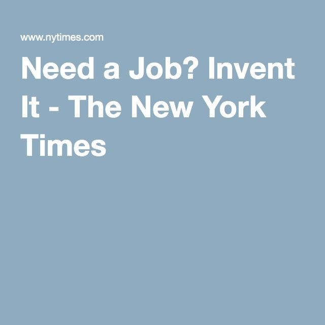 Need a Job? Invent It - The New York Times