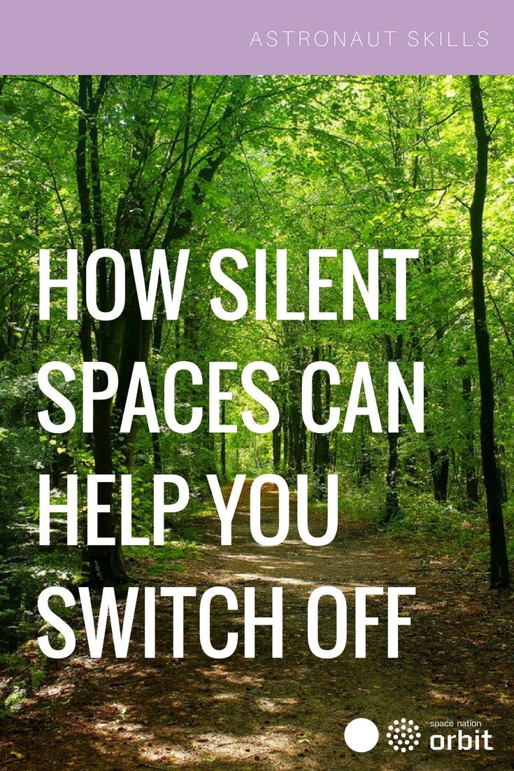 How Silent Spaces Can Help You Switch Off || #Space Nation Orbit - Lifestyle publication showing how you can win at life with #astronaut #skills for everyday use