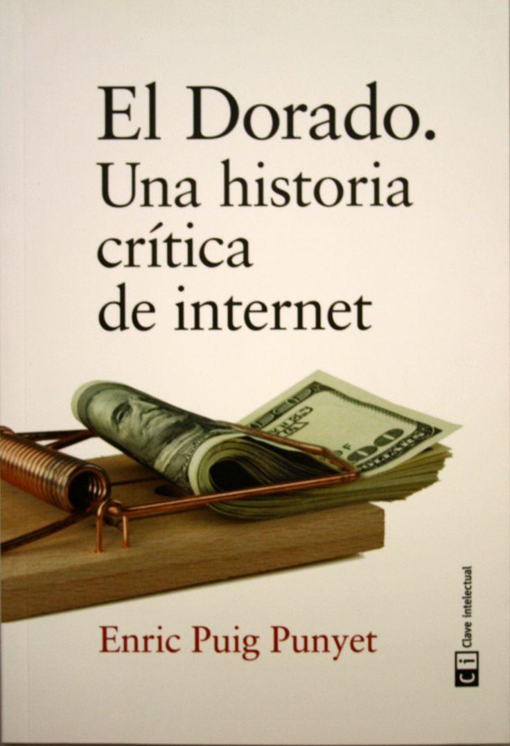El Dorado : una historia crítica de internet / Enric Puig Punyet. + info: https://blogs.elconfidencial.com/alma-corazon-vida/tribuna/2017-10-10/trabajo-dinero-emprendedor-aspiracional-internet-profesionales_1458182/