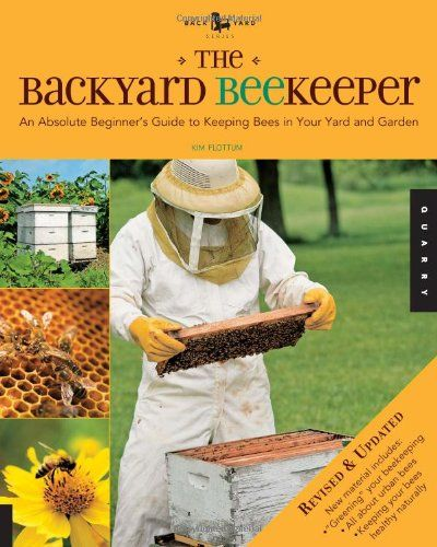 The Backyard Beekeeper - Revised and Updated: An Absolute Beginner's Guide to Keeping Bees in Your Yard and Garden/Kim Flottum