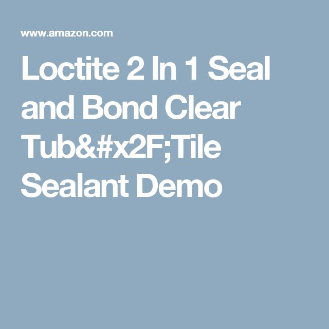 Loctite 2 In 1 Seal and Bond Clear Tub/Tile Sealant Demo