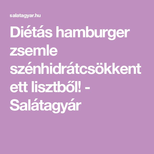 Diétás hamburger zsemle szénhidrátcsökkentett lisztből! - Salátagyár