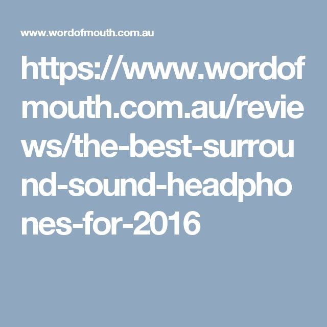 https://www.wordofmouth.com.au/reviews/the-best-surround-sound-headphones-for-2016