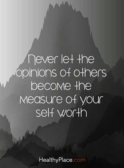 Never let the opinions of others become the measure of your self worth