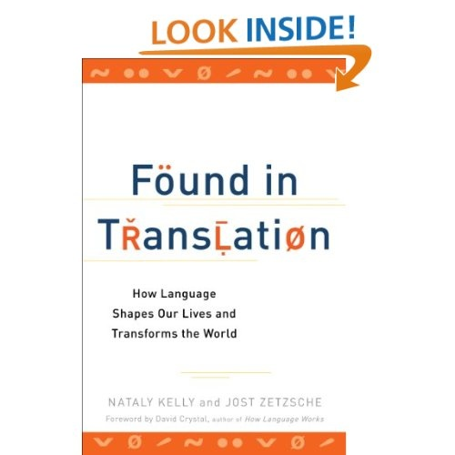 Found in Translation: How Language Shapes Our Lives and Transforms the World: Nataly Kelly, Jost Zetzsche: 9780399537974: Amazon.com: Books
