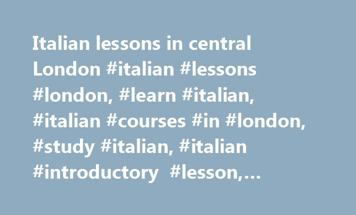 Italian lessons in central London #italian #lessons #london, #learn #italian, #italian #courses #in #london, #study #italian, #italian #introductory #lesson, #italian #one #to #one #lessons http://zimbabwe.nef2.com/italian-lessons-in-central-london-italian-lessons-london-learn-italian-italian-courses-in-london-study-italian-italian-introductory-lesson-italian-one-to-one-lessons/  # Italian lessons in London Learn Italian in central London We offer one-to-one and two-to-one lessons as well as…
