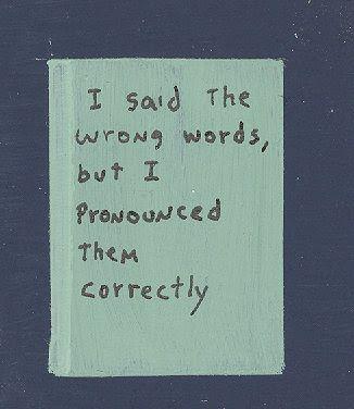 Eu disse as palavras erradas, mas pronunciei elas corretamente