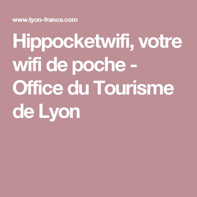 Hippocketwifi, votre wifi de poche - Office du Tourisme de Lyon