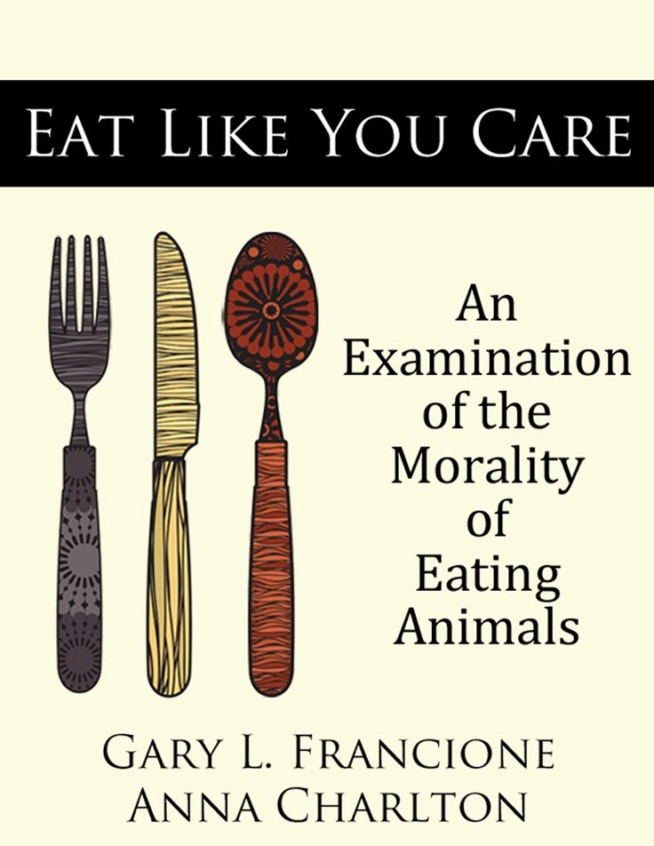 Eat Like You Care: An Examination of the Morality of Eating Animals, Gary L. Francione and Anna Charlton