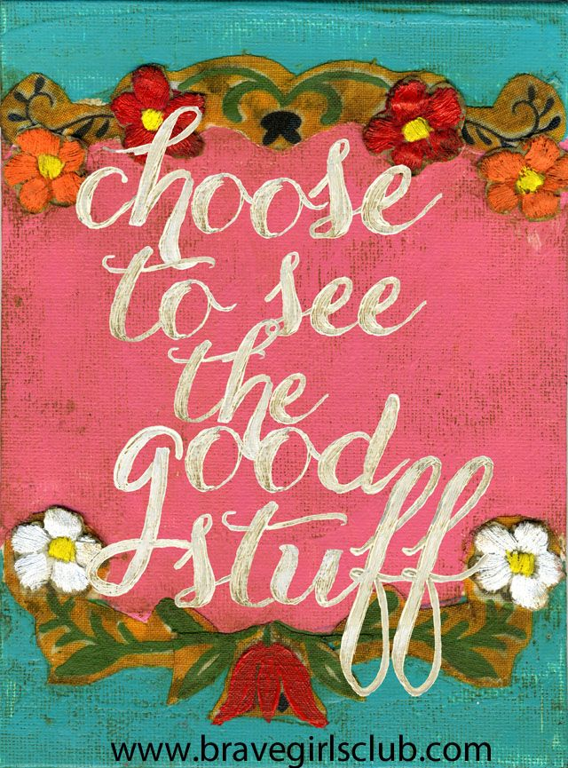 """Choose to see the good stuff."" Delete the bad stuff from your"