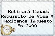 http://tecnoautos.com/wp-content/uploads/imagenes/tendencias/thumbs/retirara-canada-requisito-de-visa-a-mexicanos-impuesto-en-2009.jpg Canada. Retirará Canadá requisito de visa a mexicanos impuesto en 2009, Enlaces, Imágenes, Videos y Tweets - http://tecnoautos.com/actualidad/canada-retirara-canada-requisito-de-visa-a-mexicanos-impuesto-en-2009/