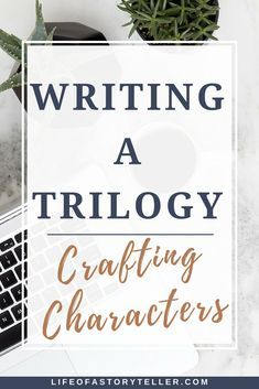 Writing a Trilogy – Crafting Characters: This week, we are going to turn our attention towards crafting characters for your series. The process is very much the same as creating a character for a singular novel, expect you are expanding their story across three.