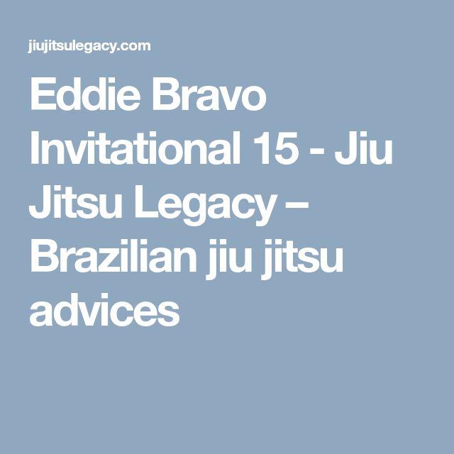 Eddie Bravo Invitational 15 - Jiu Jitsu Legacy – Brazilian jiu jitsu advices