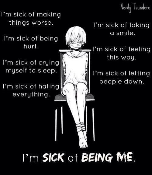Making things worse and letting people down. I'm such a disappointment, i'm just sick of being me.