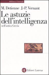 Le astuzie dell'intelligenza nell'antica Grecia - Jean-Pierre Vernant,Marcel Detienne - Recensioni su Anobii