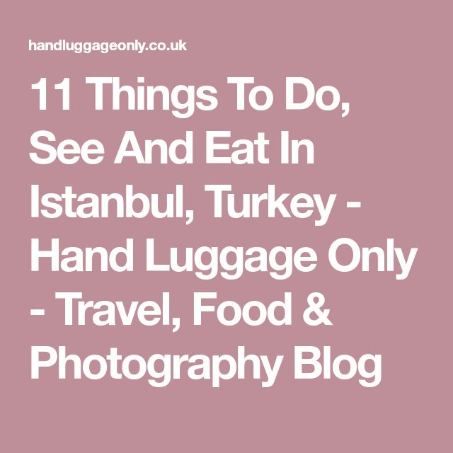 11 Things To Do, See And Eat In Istanbul, Turkey - Hand Luggage Only - Travel, Food & Photography Blog