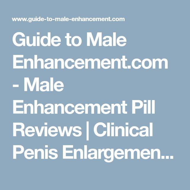 Guide to Male Enhancement.com - Male Enhancement Pill Reviews | Clinical Penis Enlargement | Male Enhancement | Penis Pill Reviews | How to Get a Bigger Penis