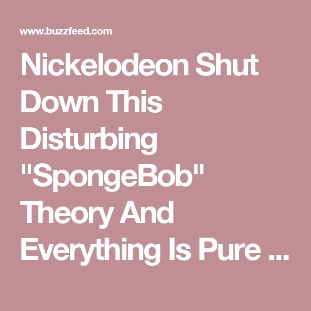 "Nickelodeon Shut Down This Disturbing ""SpongeBob"" Theory And Everything Is Pure Again, Sorta"