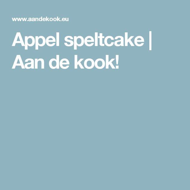 Appel speltcake | Aan de kook!