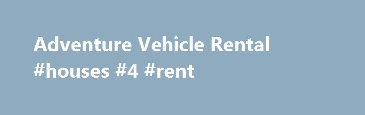 Adventure Vehicle Rental #houses #4 #rent http://rentals.remmont.com/adventure-vehicle-rental-houses-4-rent/  #suv rental # Car Rental Locations and Rates Find a rental car location and check for everyday low rates. Discounts We offer a 5 % discount on rentals to AAA members and AARP members the Member or Associate Member must present there card at time of Rental. Rental Car Classes Adventure Vehicle Rental offers aContinue reading Titled as follows: Adventure Vehicle Rental #houses #4…