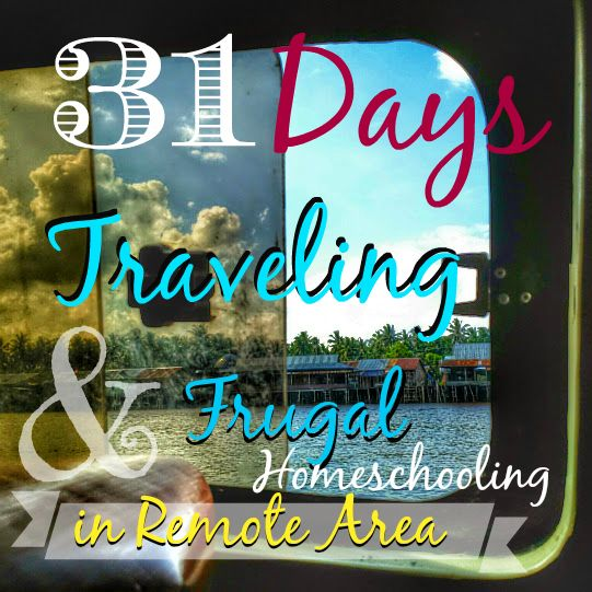 31 Days Traveling & Frugal Homeschooling in Remote Area