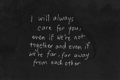 Я всегда буду переживать за тебя, даже если мы будем не вместе и даже если мы будем далеко-далеко друг от друга.