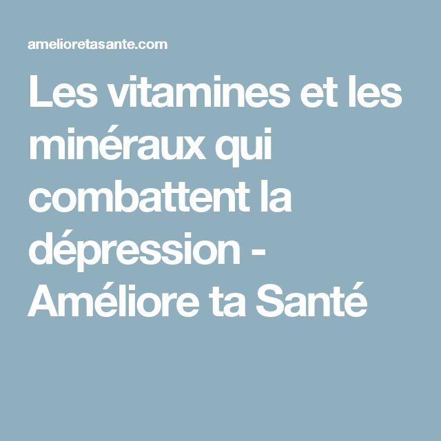Les vitamines et les minéraux qui combattent la dépression - Améliore ta Santé