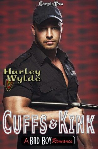 Cuffs & Kink Harley Wylde (a Bad Boy romance, #2) Publication date: November 11th 2016 Genres: Contemporary, New Adult, Romance      TY     It was no secret that I was a man whore and enjoyed my fair share of women. Several had tried to pin me down over the years, but no way was the noose of matrimony slipping around my neck. I was a fuck 'em and leave 'em kind of guy, and I liked my life just the way it was. Badge bunnies fell into my bed in droves, even the ones who liked to play innocent