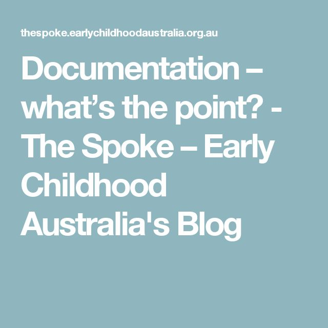 Documentation – what's the point? - The Spoke – Early Childhood Australia's Blog