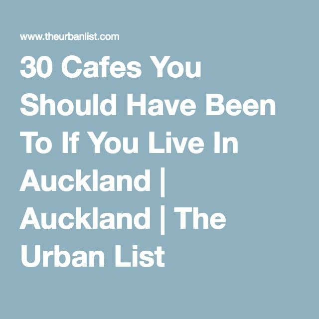 30 Cafes You Should Have Been To If You Live In Auckland | Auckland | The Urban List
