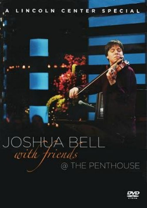 Joshua Bell with Friends @ the Penthouse: A Lincoln Center Special DVD