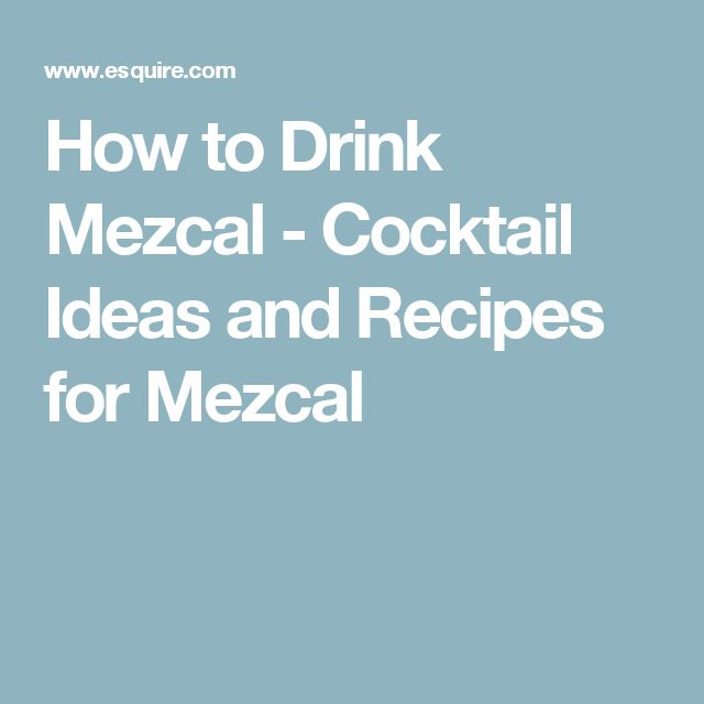 How to Drink Mezcal - Cocktail Ideas and Recipes for Mezcal