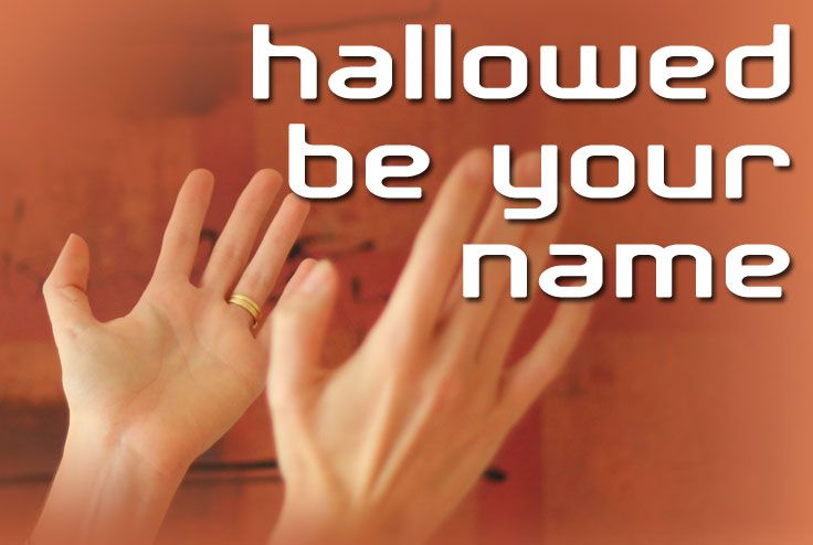 The Lord's Prayer - Hallowed be your name