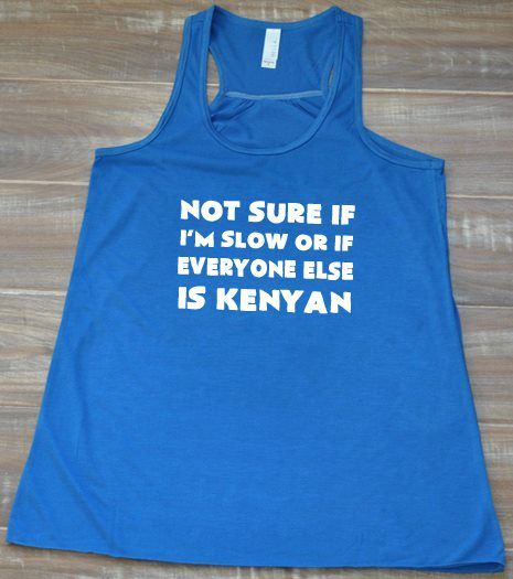 Not Sure If I'm Slow, Or If Everyone Else Is Kenyan...funny running shirts for  people who love fitness and races