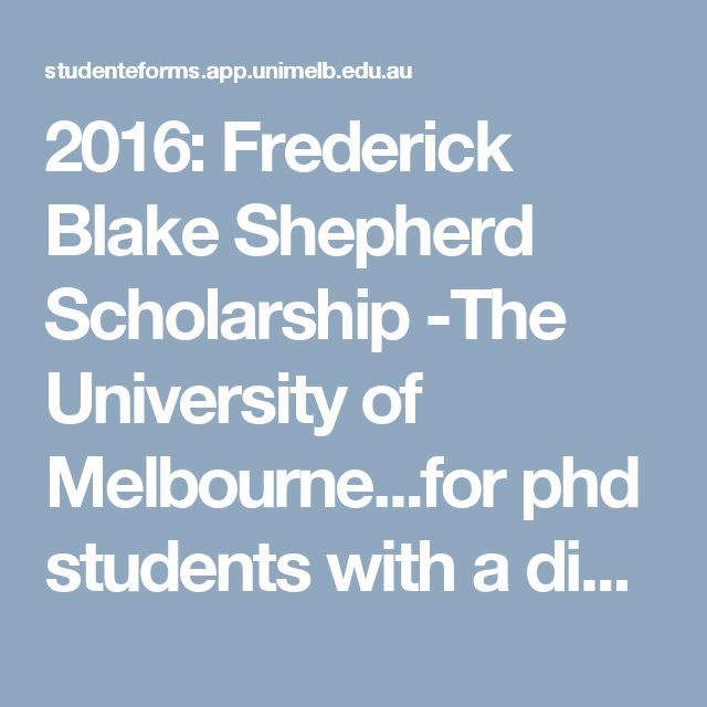 2016: Frederick Blake Shepherd Scholarship -The University of Melbourne...for phd students with a disability