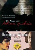 Uncommon Women: My Name Was Sabina Spielrein/The Anna Akhmatova File [2 Discs] [DVD]