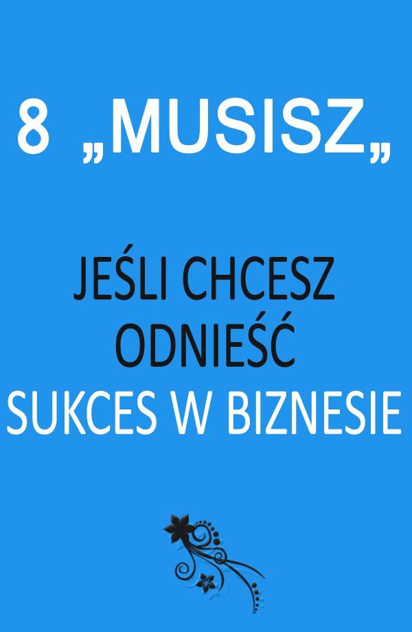 """8 """"MUSISZ"""" jeśli chcesz odnieść sukces w biznesie. #biznes #socialmedia #wlasnafirma #sukces"""