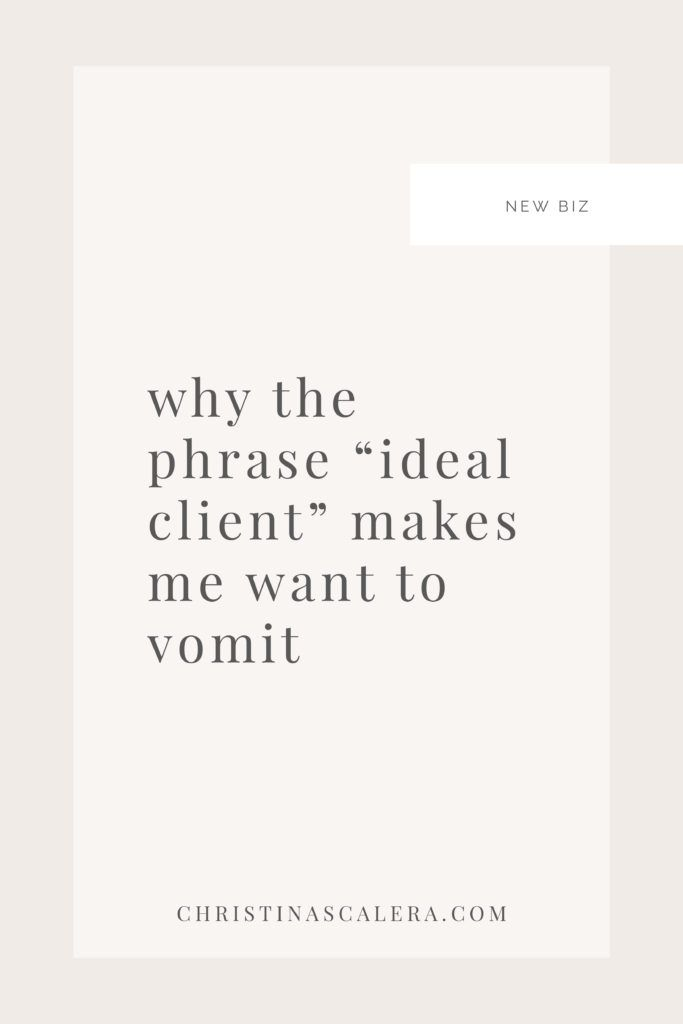 """Christina ScaleraWhy the Phrase """"Ideal Client"""" Makes Me Want to Vomit, and 5 Steps to Actually Get In Front of the Right Audience for Your Offering - Christina Scalera"""