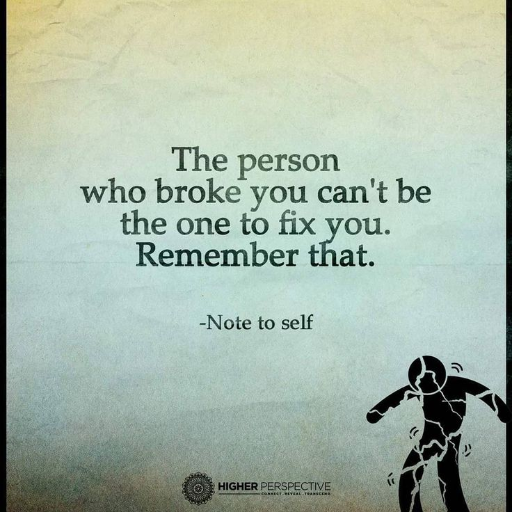 The person who broke you can't be the one to fix you. Remember that. #higherperspectives #endnarcissism